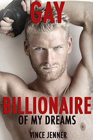 Gay Billionaire Of My Dreams:  by  Vince Jenner
