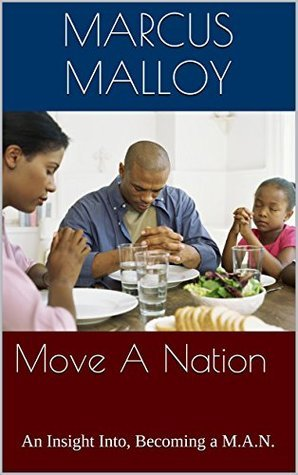 Move A Nation: An Insight Into, Becoming a M.A.N. Marcus Malloy