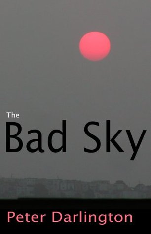 The Bad Sky  by  Peter Darlington
