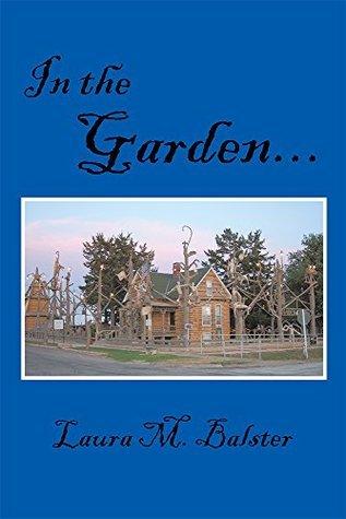 In the Garden... Laura M Balster