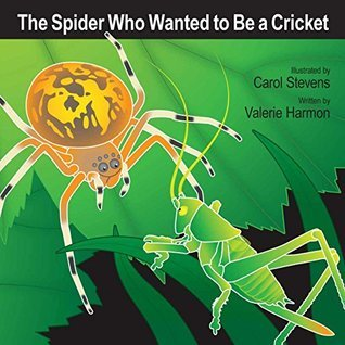 The Spider Who Wanted To Be A Cricket: A Childrens Picture Book on Overcoming Fear of the Dark (WantsToBe 8)  by  Valerie Harmon