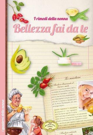 I rimedi della nonna - Bellezza fai da te (I quaderni della nonna) Various