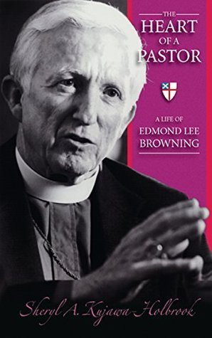 The Heart of a Pastor: A Life of Edmond Lee Browning  by  Sheryl A. Kujawa-Holbrook