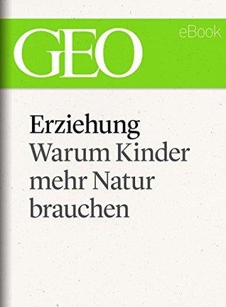 Erziehung: Warum Kinder mehr Natur brauchen (GEO eBook Single)  by  GEO Magazin