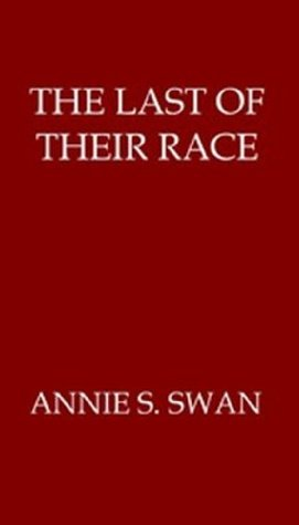 The Last of Their Race  by  Annie S Swan
