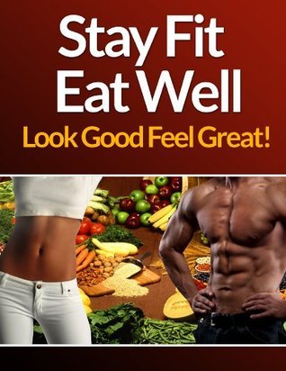 Stay Fit Eat Well!: 3 step Formula to looking good!  by  Mark Powell