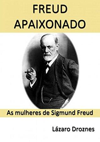 Freud Apaixonado Lazaro Droznes