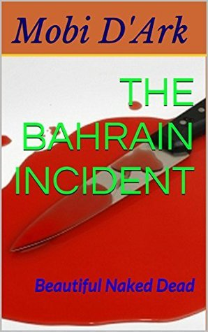 The Bahrain Incident: Beautiful Naked Dead  by  Mobi DArk