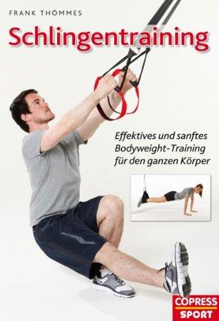 Schlingentraining: Effektives und sanftes Bodyweight-Training für den ganzen Körper Frank Thömmes