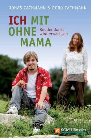 Ich mit ohne Mama: Knüller Jonas wird erwachsen  by  Doro Zachmann