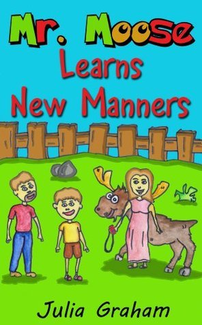 Mr. Moose Learns New Manners  by  Julia Graham