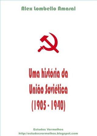 Uma história da União Soviética (1905-1940)  by  Alex Lombello Amaral