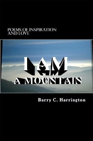 I Am A Mountain: Poems of Inspiration and Love  by  Barry Harrington