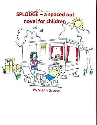 Splodge - a spaced out novel for children. Viann Groves