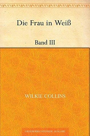 Die Frau in Weiß - Band III  by  Wilkie Collins