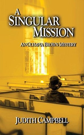 A Singular Mission: An Olympia Brown Mystery Judith Campbell