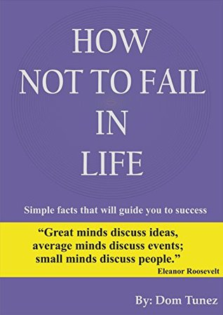 How Not to Fail in Life: Simple facts that will guide you to success  by  Dominic Tunez