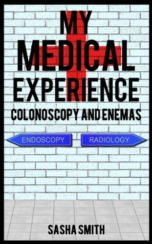 My Medical Experience: Colonoscopy and Enemas  by  Sasha Smith