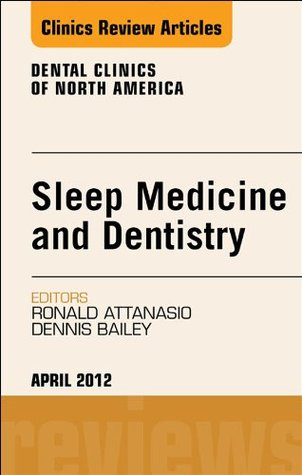 Sleep Medicine and Dentistry, An Issue of Dental Clinics  by  Ronald D. Attanasio