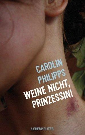 Weine nicht, Prinzessin Carolin Philipps
