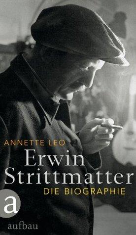 Erwin Strittmatter: Die Biographie Annette Leo