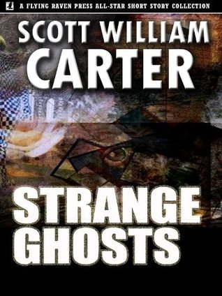 Strange Ghosts Scott William Carter