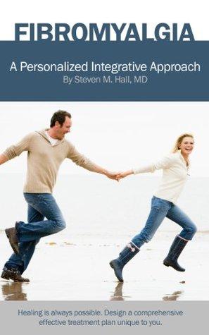 Fibromyalgia: A Personalized Integrative Approach Steven M. Hall