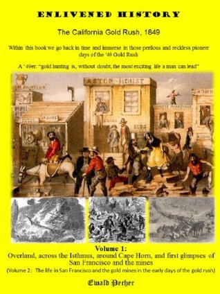 Enlivened History - The California Gold Rush, 1849 Vol 1  by  Ewald Pecher