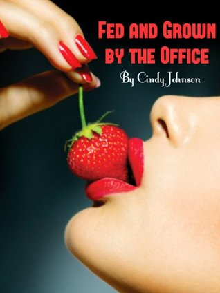 Fed and Grown the Office by Cindy Johnson