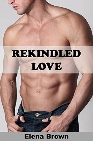 Rekindled Love  by  Elena Brown