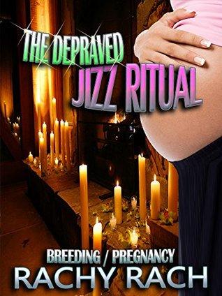 The Depraved Jizz Ritual  by  Rachy Rach
