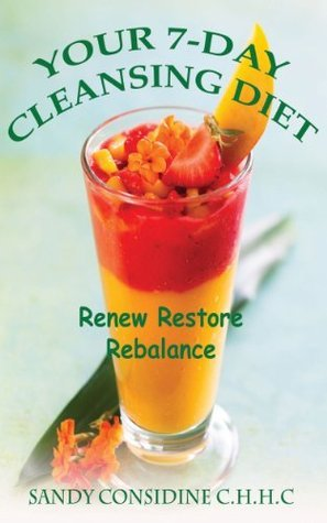 Your 7-Day Cleansing Diet: Renew, Restore, Rebalance, Rejuvenate and Lose Weight Sandy Considine