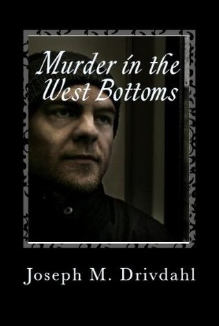 Murder in the West Bottoms  by  Joe Drivdahl