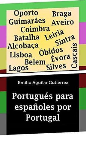 Portugués para españoles por Portugal Emilio Aguilar Gutierrez