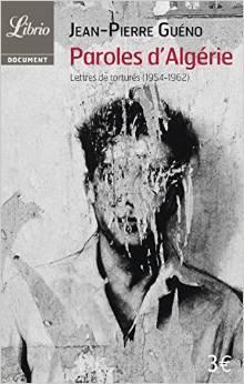 Paroles dAlgérie : Lettres de torturés (1954-1962)  by  Jean-Pierre Guéno