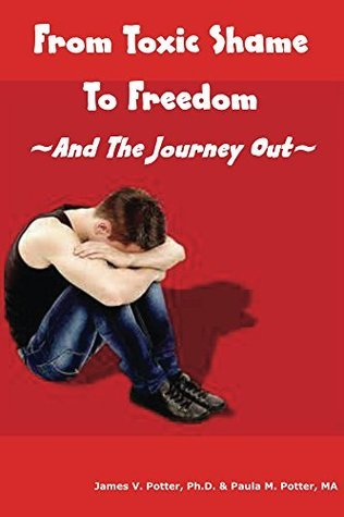 From Toxic Shame To Freedom (Save Our Families Book 7) James Potter