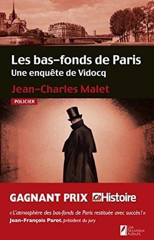 Les bas-fonds de Paris. Une enquête de Vidocq Jean-charles Malet