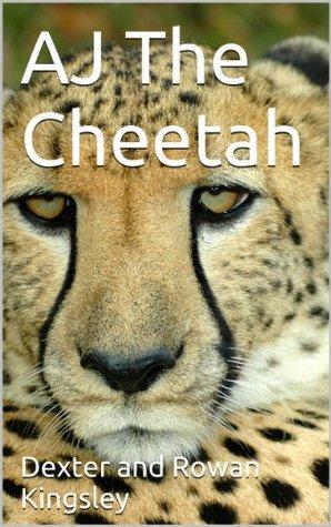 AJ The Cheetah (eBooks for Kids)  by  Dexter and Rowan Kingsley