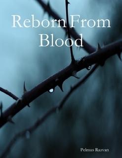 Reborn from Blood  by  Pelmus Razvan