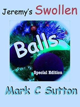 Jeremys Swollen Balls Mark C Sutton