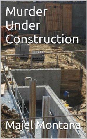 Murder Under Construction  by  Majel Montana