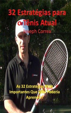 32 Estratégias para o Tênis Atual: As 32 Estratégias Mais Importantes Que Você Poderia Aprender!  by  Joseph Correa