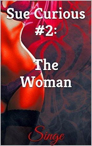 Sue Curious #2: The Woman (FF Modern Erotica) (Sue Curious Series #2) Singe