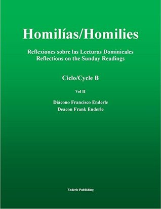 Homilias/Homilies Reflexiones sobre las lecturas domenicales/Reflections On The Sunday Readings Ciclo/Cycle C Volume I Deacon Frank Enderle