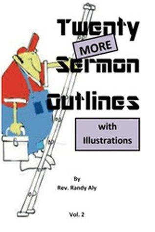 Twenty More Sermon Outlines with Illustrations (Twenty Sermon Outlines Book 2) Randy Aly