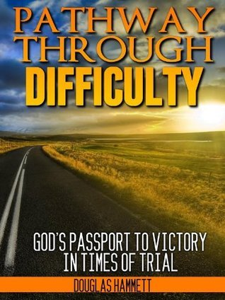 Pathway Through Difficulty: Gods Passport to Victory in Times of Trial  by  Douglas Hammett
