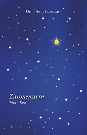 Zitronenstern: Wien - Paris  by  Elisabeth Freundlinger