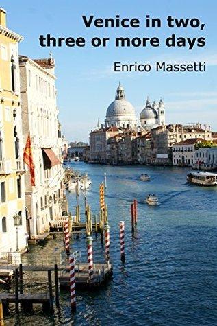 Venice: in Two, Three or More Days Enrico Massetti