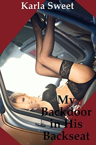 My Backdoor in His Backseat (My First Anal Sex on the Side of the Highway!): A Sex in Public Erotica Story Karla Sweet