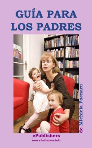 Guía para los Padres. El libro del amor maternal y paternal Michiela Poenaru
